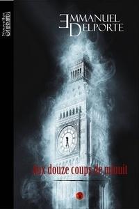 Emmanuel Delporte - Aux douze coups de minuit.