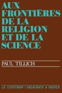 Paul Tillich - Aux frontières de la réligion et de la science.