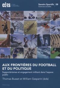 Thomas Busset et William Gasparini - Aux frontières du football et du politique - Supportérismes et engagement militant dans l'espace public.
