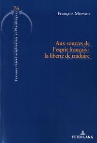 François Morvan - Aux sources de l'esprit français - La liberté de traduire.
