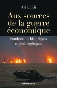Ali Laïdi - Aux sources de la guerre économique - Fondements historiques et philosophiques.
