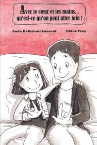 Aude Delbirani Laurent et Chloé Fruy - Avec le coeur et les mains... qu'est-ce qu'on peut aller loin !.