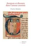 Charles Baladier - Aventure et discours dans l'amour courtois.