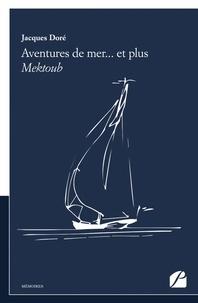 Jacques Doré - Aventures de mer... et plus - Mektoub.