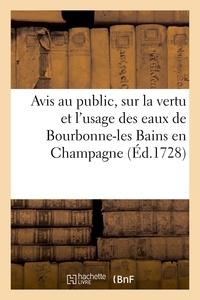 Charles - Avis au public, en particulier aux pauvres et aux personnes charitables, sur la vertu et l'usage - des eaux de Bourbonne-les Bains en Champagne, l'établissement et réglemens d'un hôpital bourgeois.