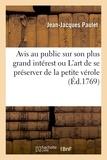 Jean-jacques Paulet - Avis au public sur son plus grand intérest ou L'art de se préserver de la petite vérole - réduit en principe et démontré par l'expérience.