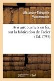 Alexandre-théophile Vandermonde - Avis aux ouvriers en fer, sur la fabrication de l'acier.