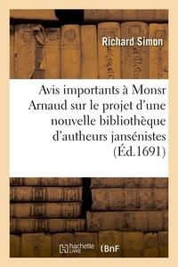 Richard Simon - Avis importants à Monsr Arnaud, sur le projet d'une nouvelle bibliothèque d'autheurs jansénistes.
