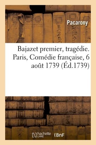 Hachette BNF - Bajazet premier, tragédie. Paris, Comédie française, 6 aout 1739.