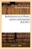 Joachim Durandeau - Bartholoméo ou le Doute, poème contemporain.