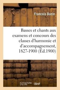 François Bazin et François Benoist - Basses et chants donnés aux examens et concours des classes d'harmonie et d'accompagnement - 1827-1900.