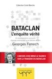 Georges Fenech - Bataclan - L'enquête vérité. Par le président de la commission d'enquête parlementaire sur les attentats de Paris.