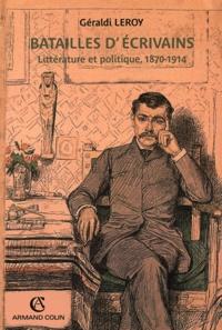 Géraldi Leroy - Batailles d'écrivains - Littérature et politique, 1870-1914.