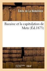 Emile de La Bédollière - Bazaine et la capitulation de Metz.