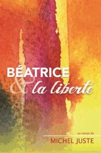 Michel Juste - Béatrice et la liberté.