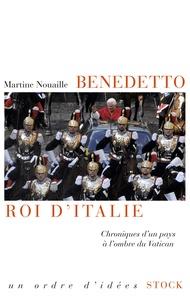 Martine Nouaille - Benedetto, roi d'Italie - Chroniques d'un pays à l'ombre du Vatican.