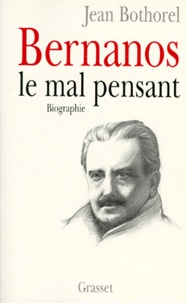 Jean Bothorel - Bernanos, le mal pensant.