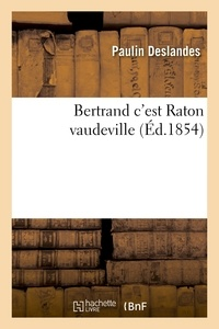 Paulin Deslandes - Bertrand c'est Raton vaudeville 5 mai 1854..