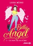 Louisa Méonis - Betty Angel Tome 1 : La mort me va si bien.