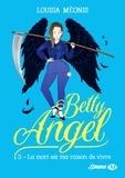 Louisa Méonis - Betty Angel Tome 3 : La mort est ma raison de vivre.
