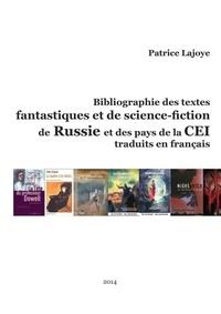 Patrice Lajoye - Bibliographie des textes fantastiques et de Science-Fiction de Russie et des pays de La Cei - Traduits en Francais.