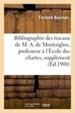 Fernand Bournon - Bibliographie des travaux de M. A. de Montaiglon, professeur à l'École des chartes : supplément.