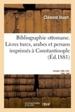 Clément Huart - Bibliographie ottomane, notice des livres turcs, arabes et persans imprimés à Constantinople.