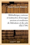 Claude-François Ménestrier - Bibliothèque curieuse et instructive des divers ouvrages anciens et modernes de littérature.