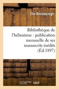 Elie Benamozegh - Bibliothèque de l'hébraïsme : publication mensuelle de ses manuscrits inédits (Éd.1897).