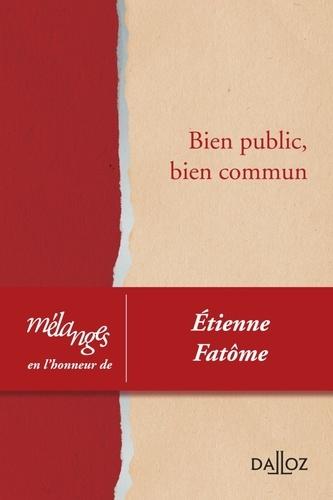 Dalloz-Sirey - Bien public, bien commun - Mélanges en l'honneur d'Etienne Fatôme.