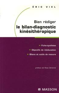 Eric Viel - Bien rédiger le bilan-diagnostic kinésithérapique - Mise en oeuvre des recommandations de la Haute Autorité de santé.