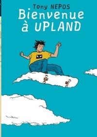 Tony Nepos - Bienvenue à UPLAND.