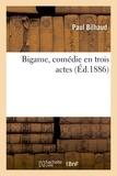 Paul Bilhaud - Bigame, comédie en trois actes.