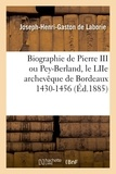 Laborie - Biographie de Pierre III ou Pey-Berland, le LIIe archevêque de Bordeaux 1430-1456.
