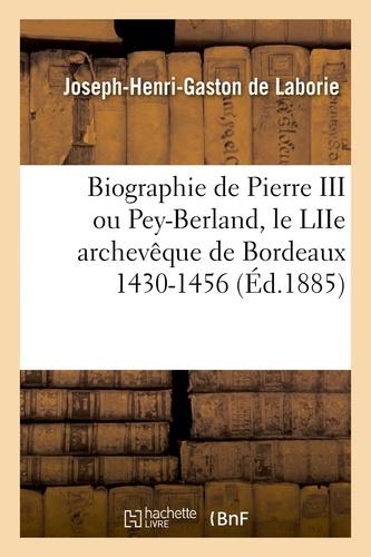 Biographie de Pierre III ou Pey-Berland, le LIIe archevêque de Bordeaux 1430-1456