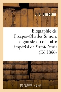 Dumoulin - Biographie de Prosper-Charles Simon, organiste du chapitre impérial de Saint-Denis.