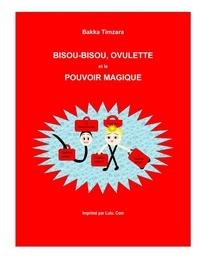 Timzara Bakka - Bisou-Bisou, Ovulette Et Lepouvoir Magique.