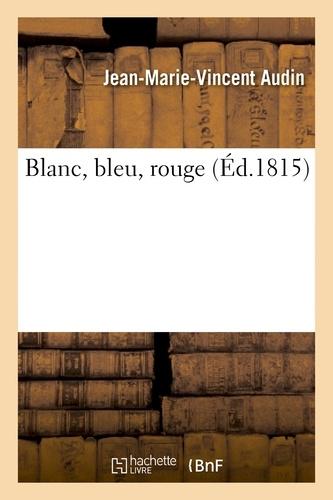 Jean-Marie-Vincent Audin - Blanc, bleu, rouge.