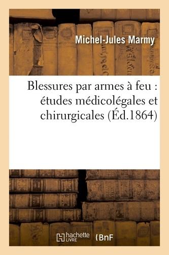 Michel-Jules Marmy - Blessures par armes à feu : études médicolégales et chirurgicales.