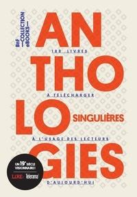 Anthologies singulières à lusage des lecteurs daujourdhui - Avec 1 livret, 10 tirés-à-part et 1 code daccès pour lire ou télécharger 100 ebooks.pdf