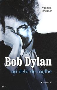 Vincent Brunner - Bob Dylan - Au-delà du mythe.