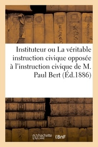 Delhomme - Bon instituteur ou La véritable instruction civique opposée à l'instruction civique de M. Paul Bert.