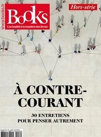 Alexandre Lévy et Isabelle Lauze - Books Hors-série N° 16 : A contre-courant - 30 entretiens pour penser autrement.