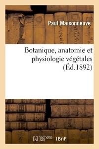 Paul Maisonneuve - Botanique, anatomie et physiologie végétales.