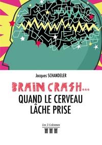 Jacques Schandeler - Brain-crash... quand le cerveau lâche prise.