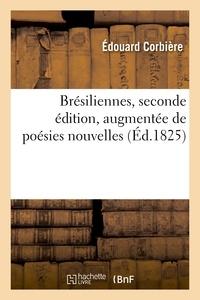 Edouard Corbière - Brésiliennes, seconde édition, augmentée de poésies nouvelles.