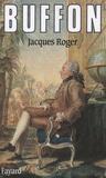 Jacques Roger - Buffon - Un philosophe au Jardin du Roi.