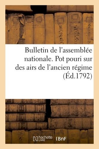 Hachette BNF - Bulletin de l'assemblée nationale. Pot pouri sur des airs de l'ancien régime.