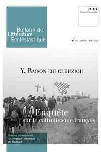 Jean-François Galinier-Pallerola - Bulletin de littérature ecclésiastique N° 473, janvier-mars : Yann Raison du Cleuziou - Enquête sur le catholicisme français.