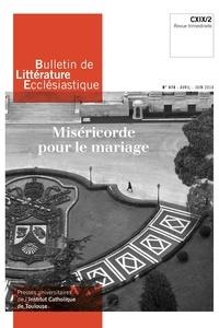 Jean-François Galinier-Pallerola - Bulletin de littérature ecclésiastique N° 474, avril-juin 2 : Miséricorde pour le mariage.